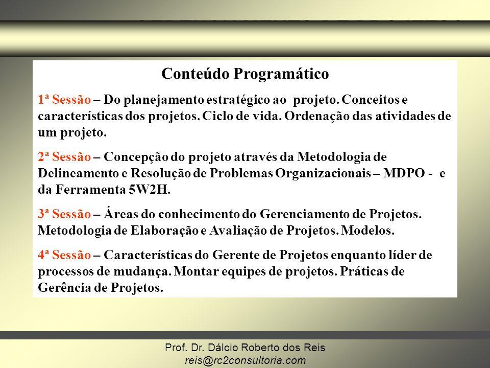 reis@rc2consultoria.com GERENCIAMENTO DE PROJETOS Conteúdo Programático 1ª Sessão – Do planejamento estratégico ao projeto. Conceitos e característica