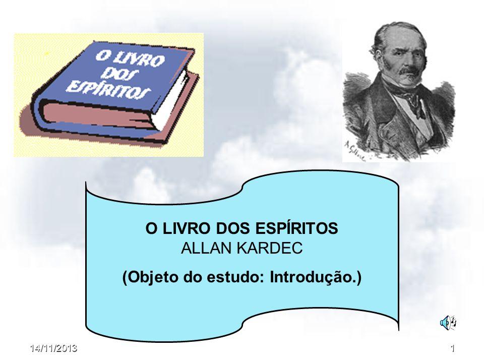 14/11/20131 O LIVRO DOS ESPÍRITOS ALLAN KARDEC (Objeto do estudo: Introdução.)