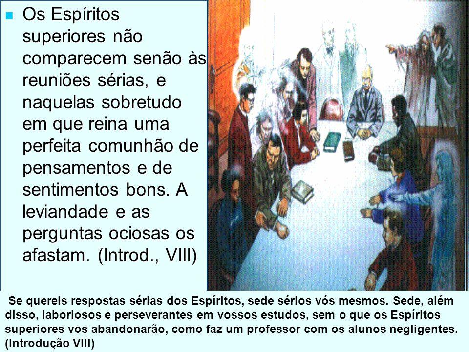 14/11/201311 Os Espíritos superiores não comparecem senão às reuniões sérias, e naquelas sobretudo em que reina uma perfeita comunhão de pensamentos e