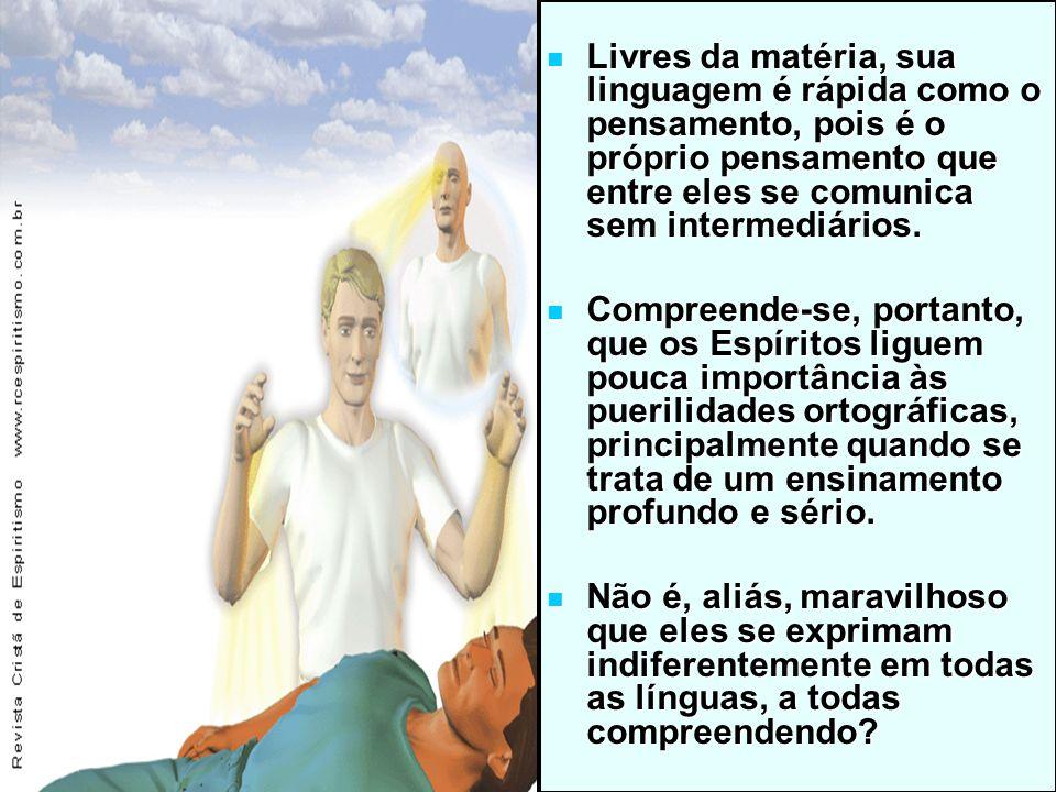 14/11/201313 Livres da matéria, sua linguagem é rápida como o pensamento, pois é o próprio pensamento que entre eles se comunica sem intermediários. L