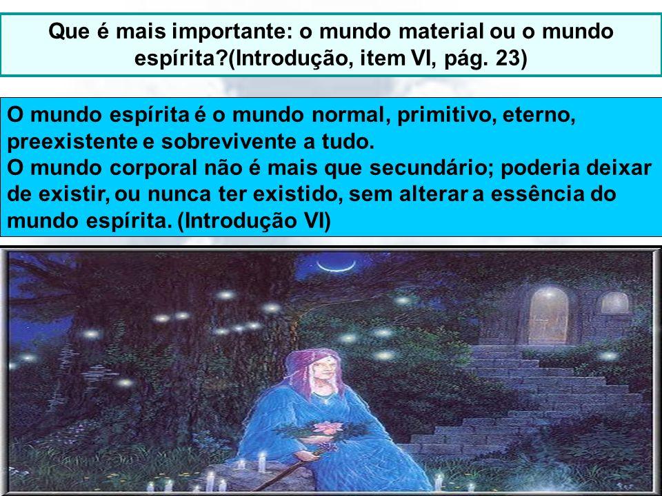 14/11/20135 Que é mais importante: o mundo material ou o mundo espírita?(Introdução, item VI, pág. 23) O mundo espírita é o mundo normal, primitivo, e