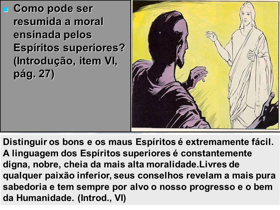 14/11/20136 Como pode ser resumida a moral ensinada pelos Espíritos superiores? (Introdução, item VI, pág. 27) Como pode ser resumida a moral ensinada