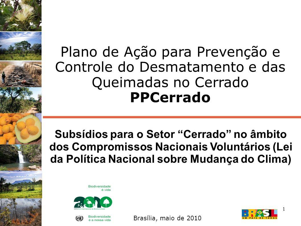 1 Plano de Ação para Prevenção e Controle do Desmatamento e das Queimadas no Cerrado PPCerrado Brasília, maio de 2010 Subsídios para o Setor Cerrado n