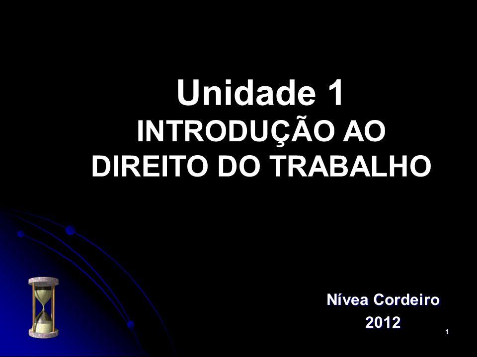 1 Unidade 1 INTRODUÇÃO AO DIREITO DO TRABALHO Nívea Cordeiro 2012