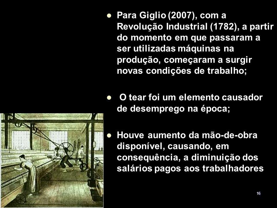 16 Para Giglio (2007), com a Revolução Industrial (1782), a partir do momento em que passaram a ser utilizadas máquinas na produção, começaram a surgi