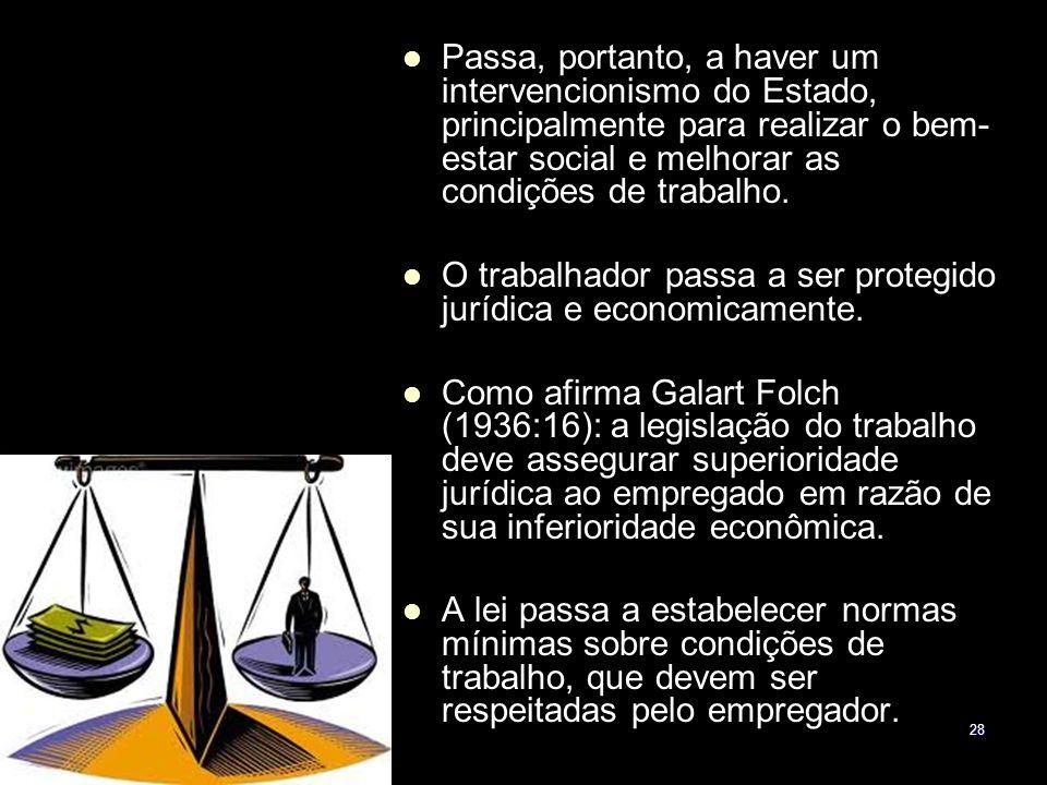 28 Passa, portanto, a haver um intervencionismo do Estado, principalmente para realizar o bem- estar social e melhorar as condições de trabalho. O tra