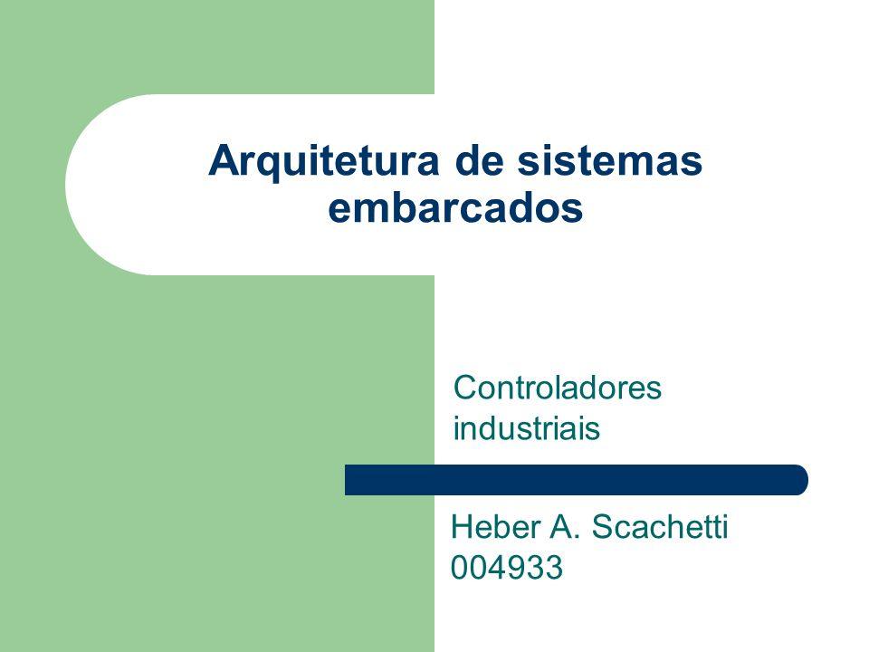 Arquitetura de sistemas embarcados Controladores industriais Heber A. Scachetti 004933