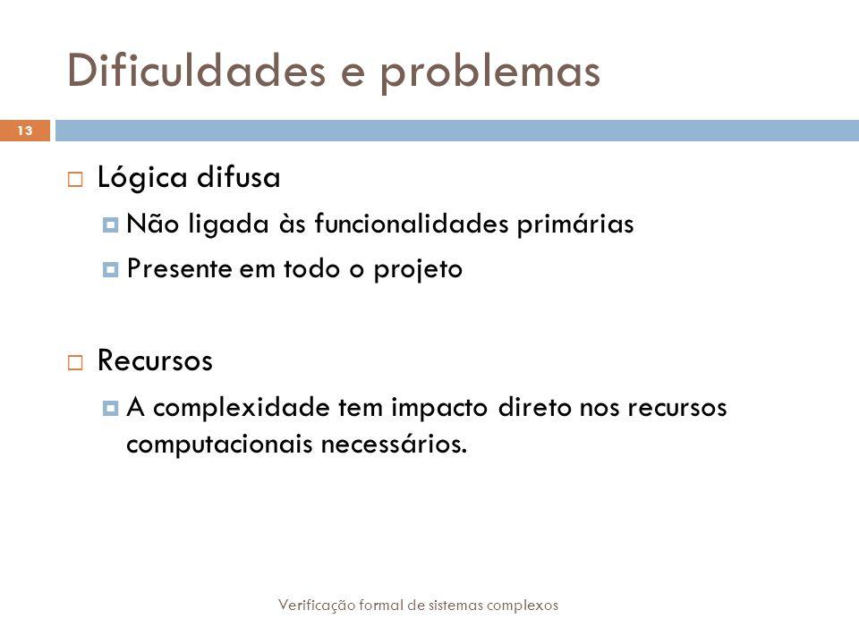 Dificuldades e problemas Verificação formal de sistemas complexos 13 Lógica difusa Não ligada às funcionalidades primárias Presente em todo o projeto