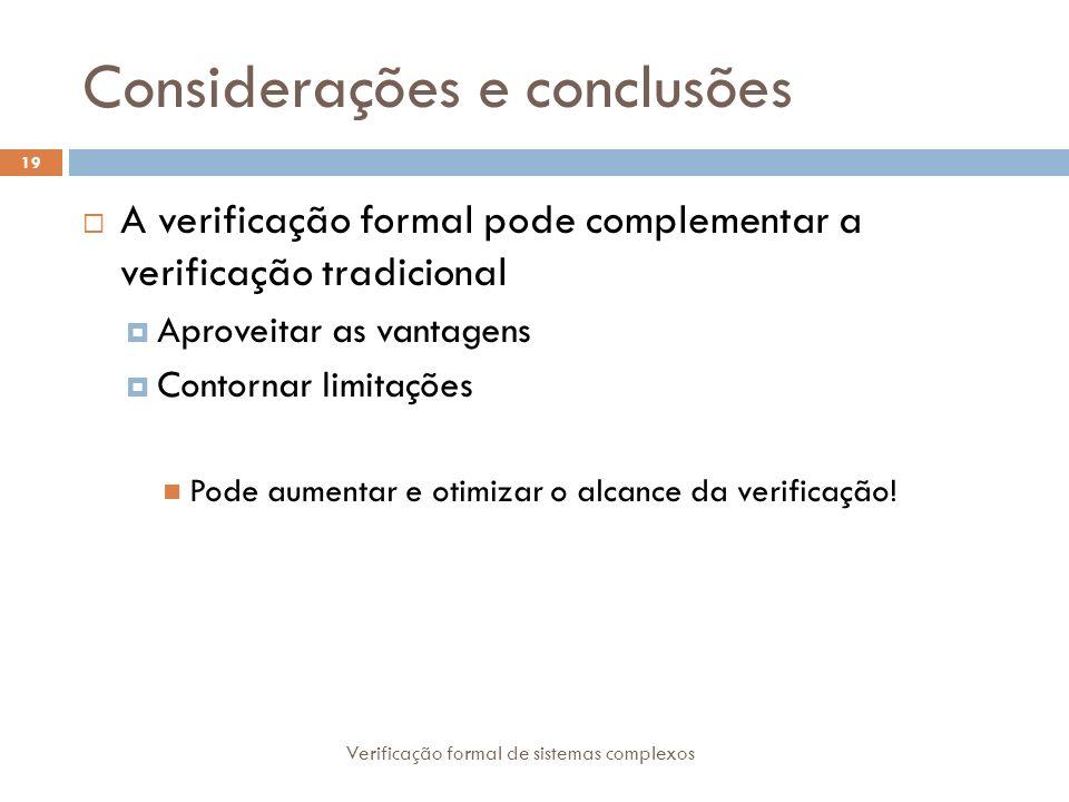 Considerações e conclusões Verificação formal de sistemas complexos 19 A verificação formal pode complementar a verificação tradicional Aproveitar as