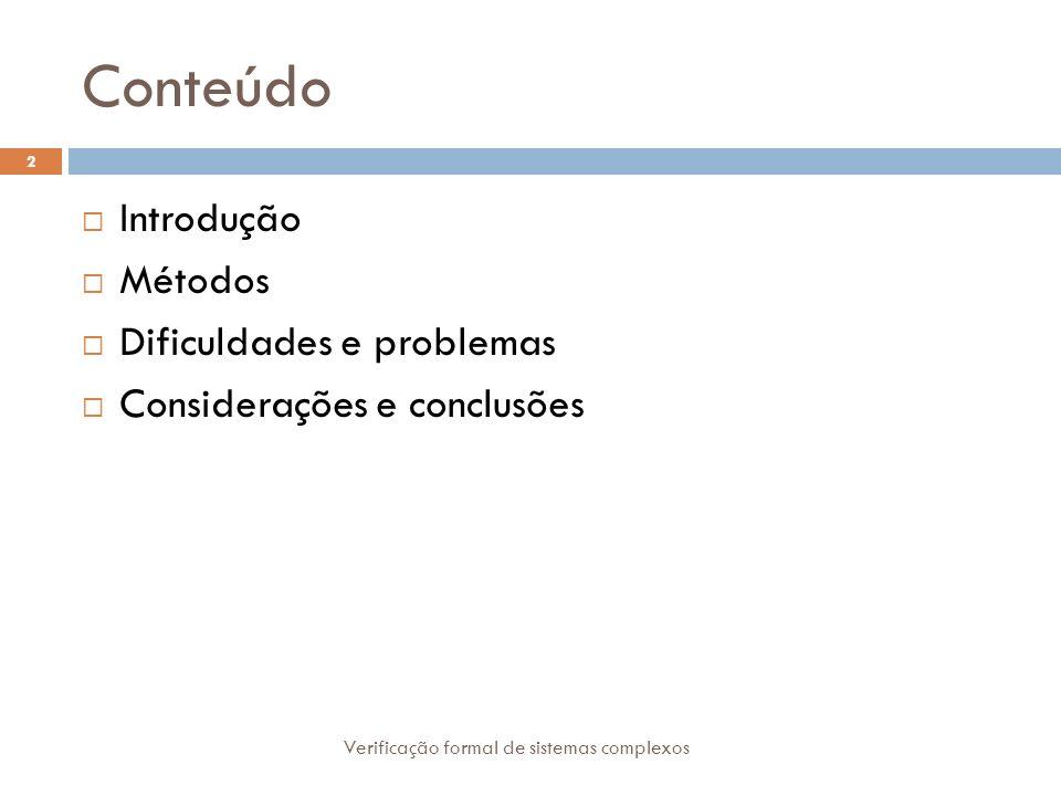 Conteúdo Introdução Métodos Dificuldades e problemas Considerações e conclusões 2 Verificação formal de sistemas complexos