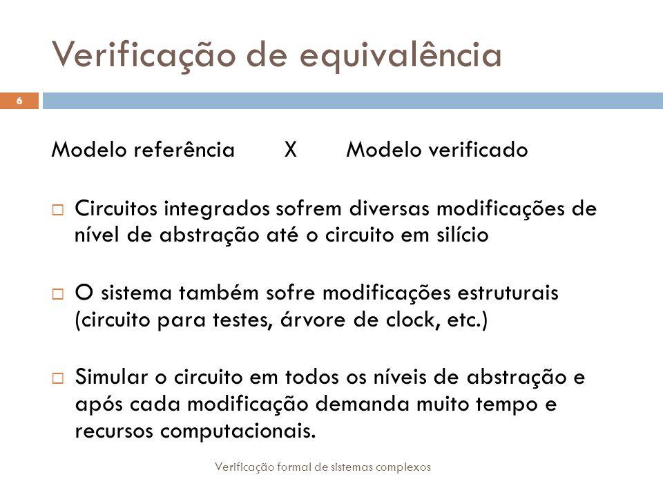 Verificação de equivalência Modelo referência X Modelo verificado Circuitos integrados sofrem diversas modificações de nível de abstração até o circui