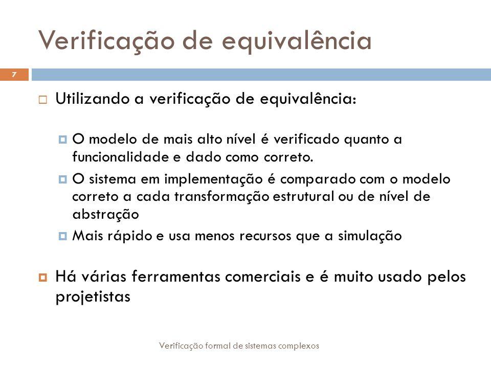 Verificação de equivalência Utilizando a verificação de equivalência: O modelo de mais alto nível é verificado quanto a funcionalidade e dado como cor