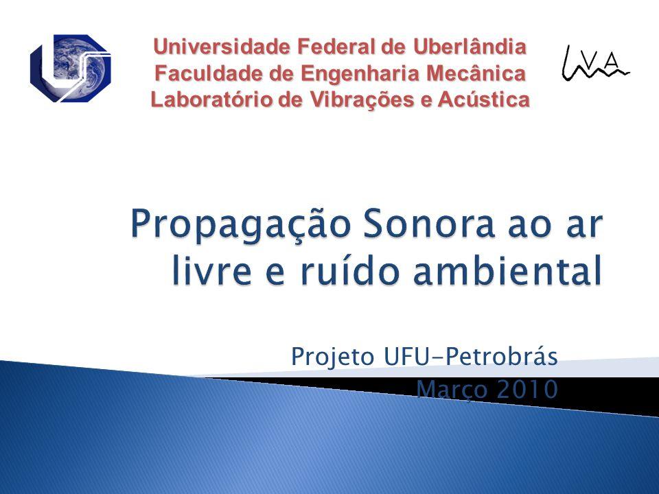 Projeto UFU-Petrobrás Março 2010 Universidade Federal de Uberlândia Faculdade de Engenharia Mecânica Laboratório de Vibrações e Acústica