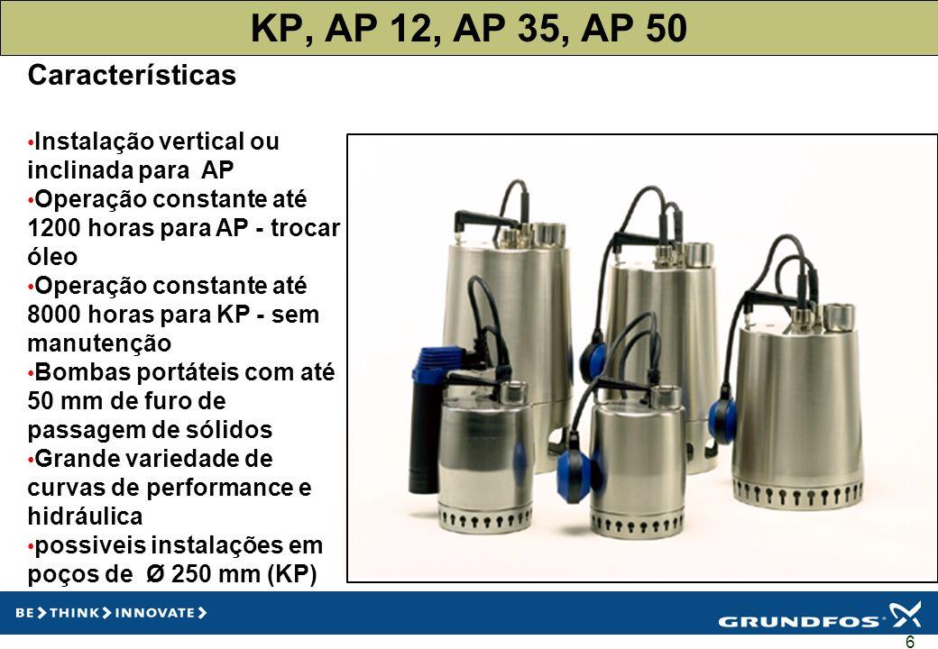 6 KP, AP 12, AP 35, AP 50 Características Instalação vertical ou inclinada para AP Operação constante até 1200 horas para AP - trocar óleo Operação co