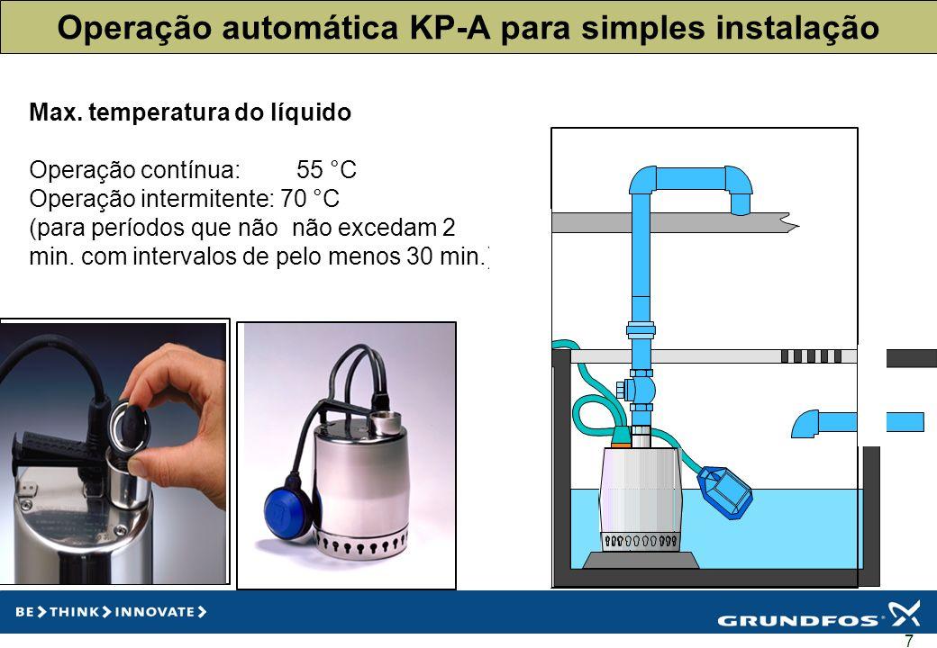7 Operação automática KP-A para simples instalação Max. temperatura do líquido Operação contínua:55 °C Operação intermitente: 70 °C (para períodos que