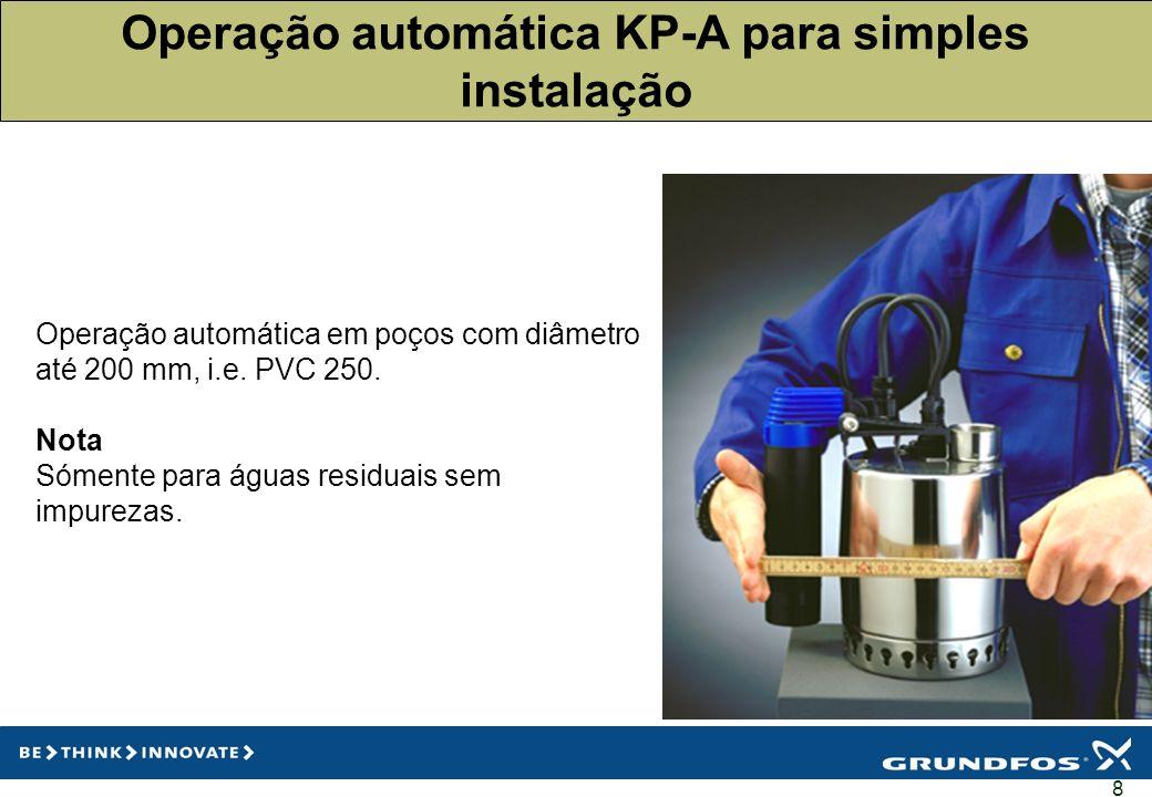 8 Operação automática em poços com diâmetro até 200 mm, i.e. PVC 250. Nota Sómente para águas residuais sem impurezas. Operação automática KP-A para s