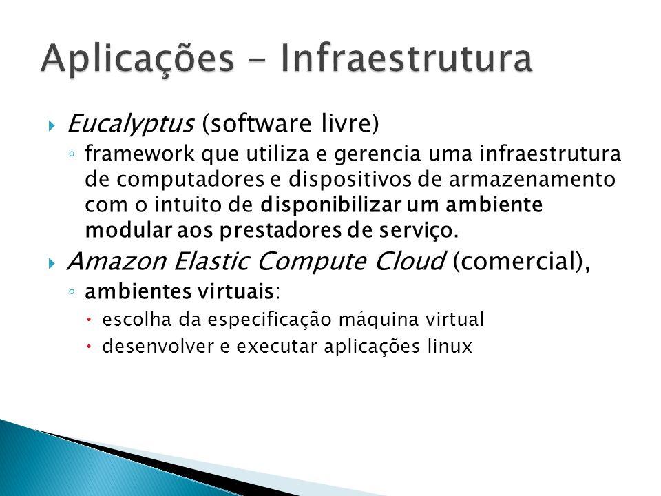 Eucalyptus (software livre) framework que utiliza e gerencia uma infraestrutura de computadores e dispositivos de armazenamento com o intuito de dispo