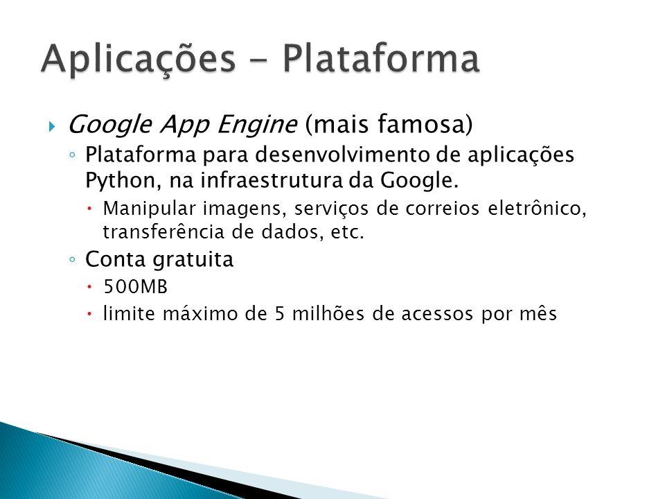 Google App Engine (mais famosa) Plataforma para desenvolvimento de aplicações Python, na infraestrutura da Google. Manipular imagens, serviços de corr