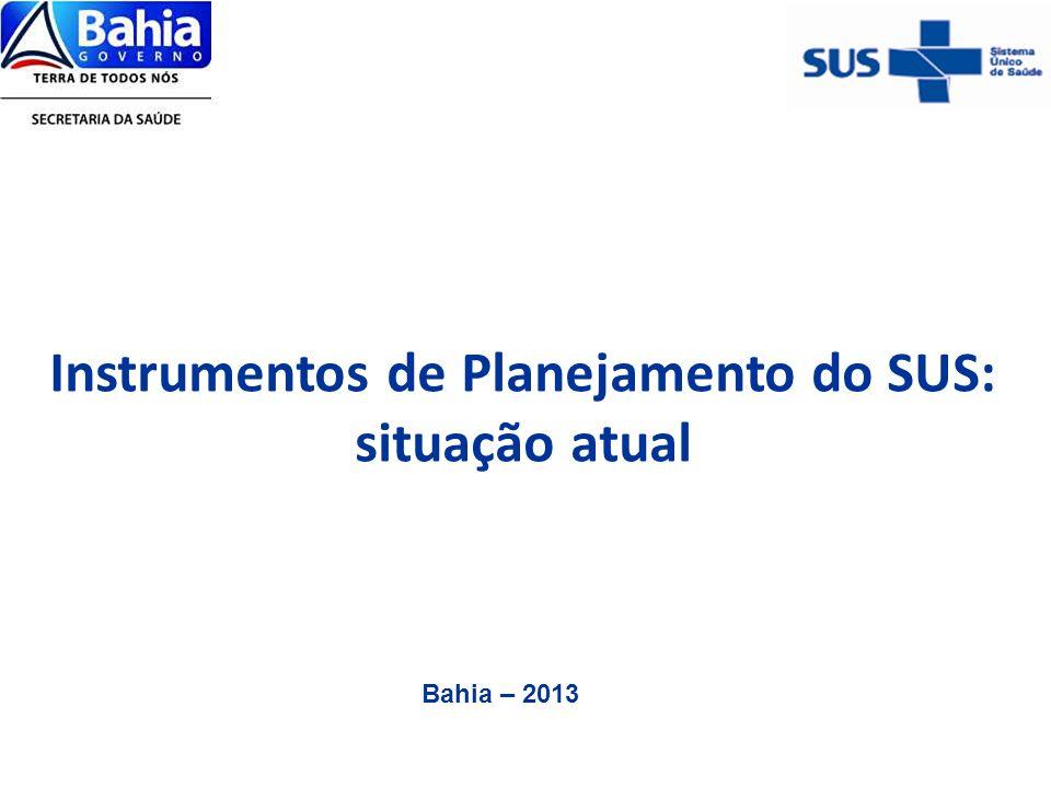 Instrumentos de Planejamento do SUS: situação atual Bahia – 2013