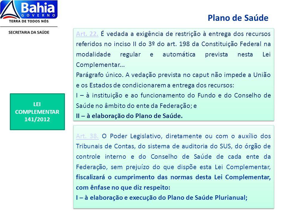 LEI COMPLEMENTAR 141/2012 Art. 22. É vedada a exigência de restrição à entrega dos recursos referidos no inciso II do 3º do art. 198 da Constituição F