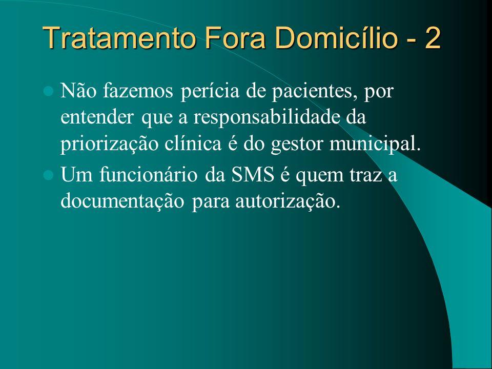 Tratamento Fora Domicílio - 2 Não fazemos perícia de pacientes, por entender que a responsabilidade da priorização clínica é do gestor municipal. Um f