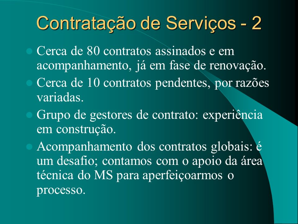 Contratação de Serviços - 2 Cerca de 80 contratos assinados e em acompanhamento, já em fase de renovação. Cerca de 10 contratos pendentes, por razões