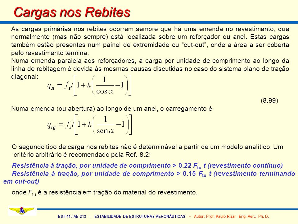EST 41 / AE 213 - ESTABILIDADE DE ESTRUTURAS AERONÁUTICAS – Autor: Prof. Paulo Rizzi - Eng. Aer., Ph. D. Cargas nos Rebites As cargas primárias nos re