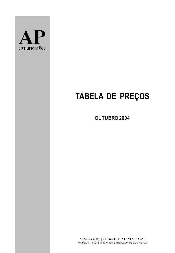 Al. Franca 1436, cj. 44 - São Paulo, SP CEP 01422-001 Tel/Fax: (11) 3083 4813 email: adrianoagencia@uol.com.br TABELA DE PREÇOS OUTUBRO 2004