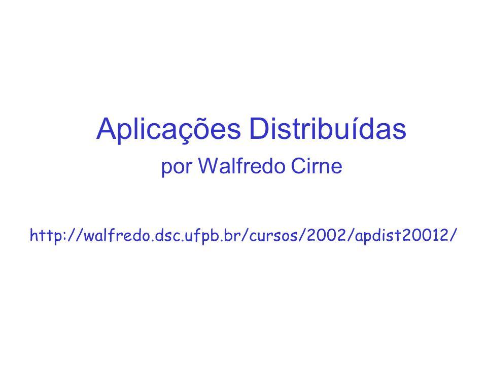 Aplicações Distribuídas por Walfredo Cirne http://walfredo.dsc.ufpb.br/cursos/2002/apdist20012/