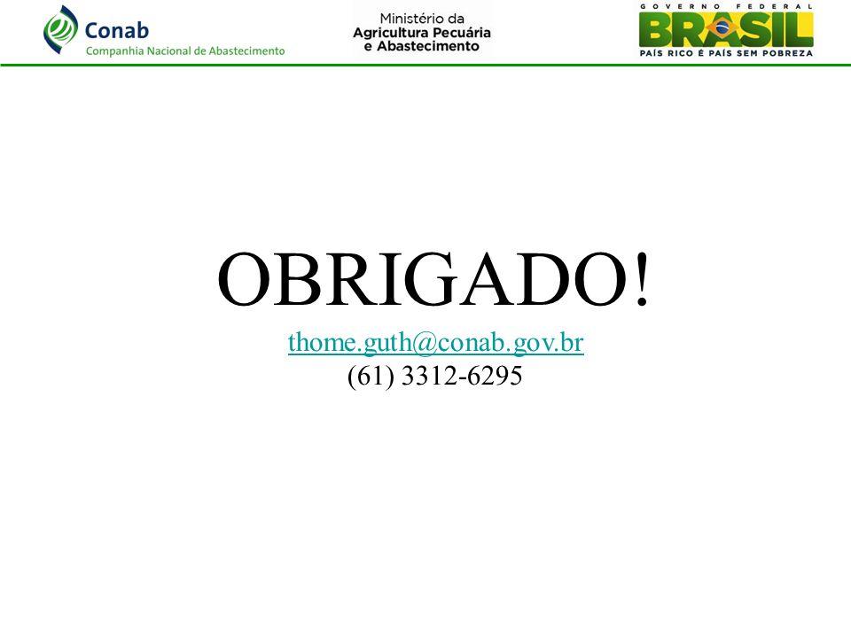OBRIGADO! thome.guth@conab.gov.br (61) 3312-6295