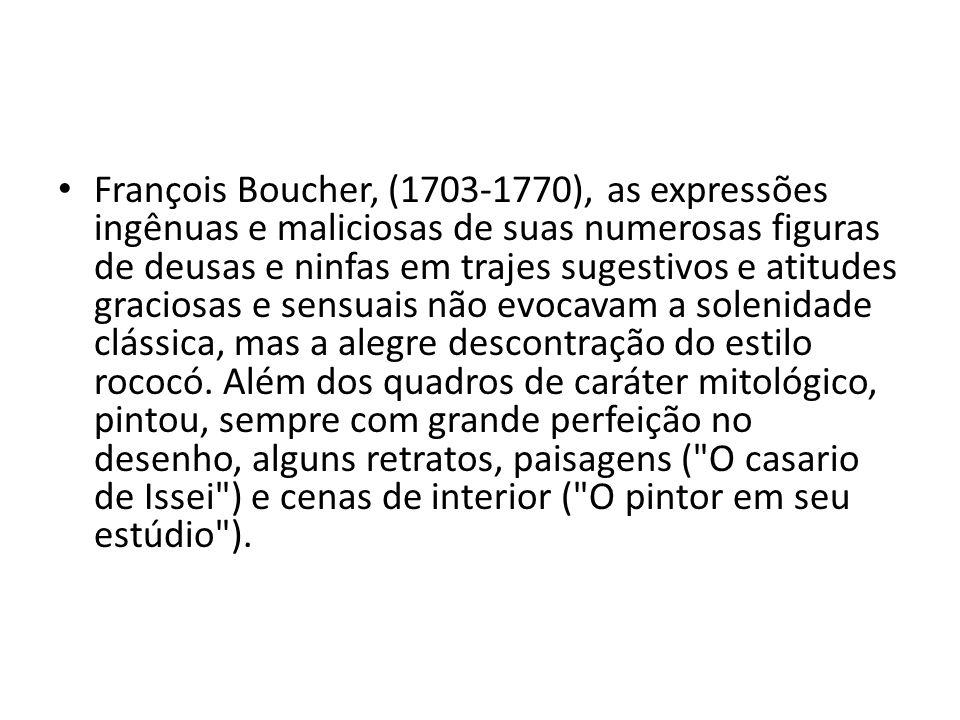 François Boucher, (1703-1770), as expressões ingênuas e maliciosas de suas numerosas figuras de deusas e ninfas em trajes sugestivos e atitudes gracio