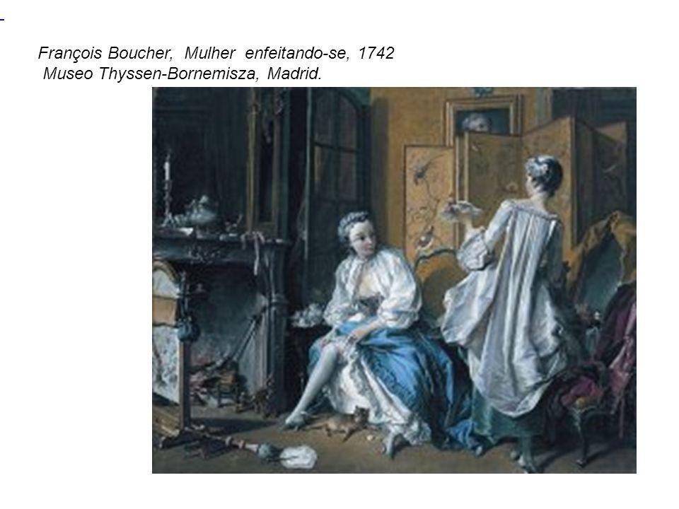 François Boucher, Mulher enfeitando-se, 1742 Museo Thyssen-Bornemisza, Madrid.
