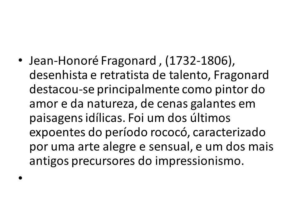 Jean-Honoré Fragonard, (1732-1806), desenhista e retratista de talento, Fragonard destacou-se principalmente como pintor do amor e da natureza, de cen