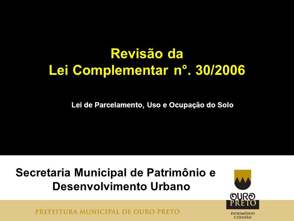 Revisão da Lei Complementar n°. 30/2006 Secretaria Municipal de Patrimônio e Desenvolvimento Urbano Lei de Parcelamento, Uso e Ocupação do Solo