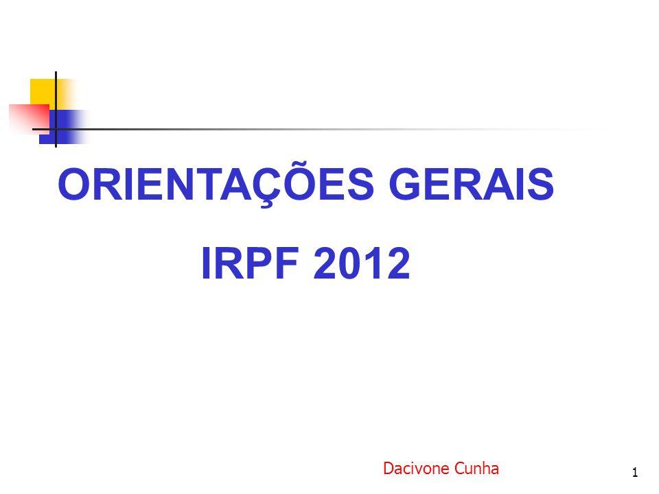 1 ORIENTAÇÕES GERAIS IRPF 2012 Dacivone Cunha