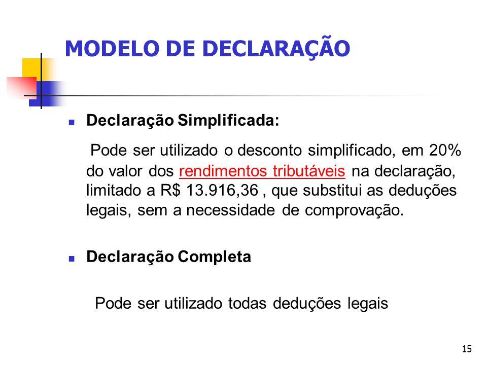 15 MODELO DE DECLARAÇÃO Declaração Simplificada: Pode ser utilizado o desconto simplificado, em 20% do valor dos rendimentos tributáveis na declaração