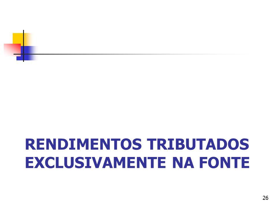 RENDIMENTOS TRIBUTADOS EXCLUSIVAMENTE NA FONTE 26