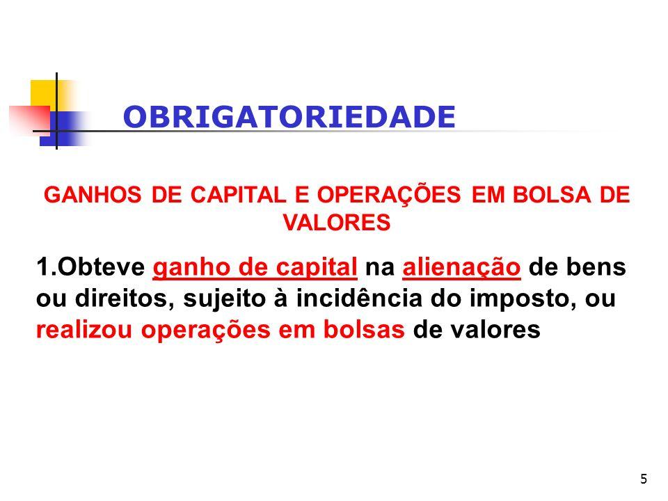 5 OBRIGATORIEDADE GANHOS DE CAPITAL E OPERAÇÕES EM BOLSA DE VALORES 1.Obteve ganho de capital na alienação de bens ou direitos, sujeito à incidência d