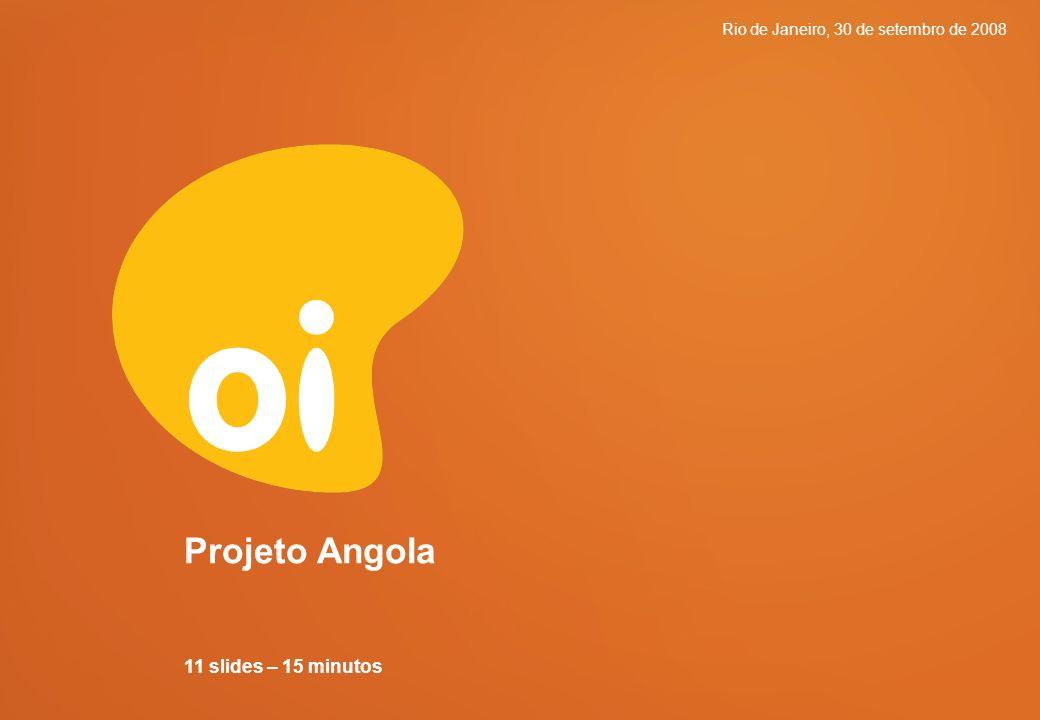 Macro-processo_Tema_Titulo@AAMMDD vx-y 0 Rio de Janeiro, 30 de setembro de 2008 Projeto Angola 11 slides – 15 minutos