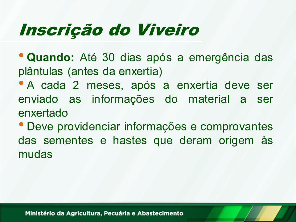 Inscrição do Viveiro Quando: Até 30 dias após a emergência das plântulas (antes da enxertia) A cada 2 meses, após a enxertia deve ser enviado as infor