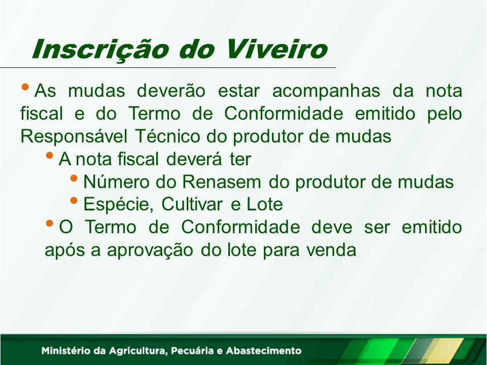 Inscrição do Viveiro As mudas deverão estar acompanhas da nota fiscal e do Termo de Conformidade emitido pelo Responsável Técnico do produtor de mudas
