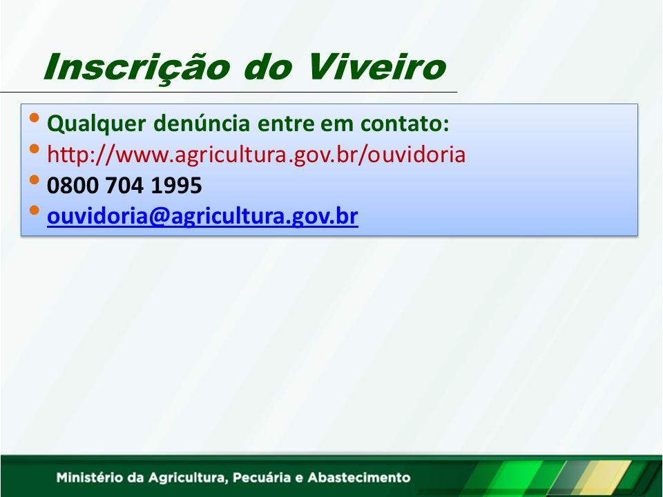 Inscrição do Viveiro Qualquer denúncia entre em contato: http://www.agricultura.gov.br/ouvidoria 0800 704 1995 ouvidoria@agricultura.gov.br Qualquer d