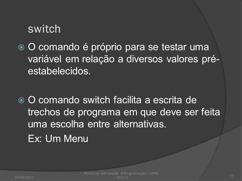 O comando é próprio para se testar uma variável em relação a diversos valores pré- estabelecidos. O comando switch facilita a escrita de trechos de pr