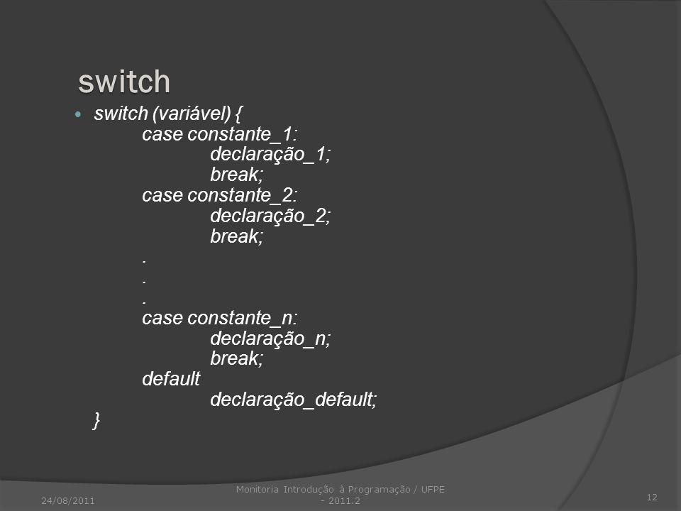switch (variável) { case constante_1: declaração_1; break; case constante_2: declaração_2; break;... case constante_n: declaração_n; break; default de
