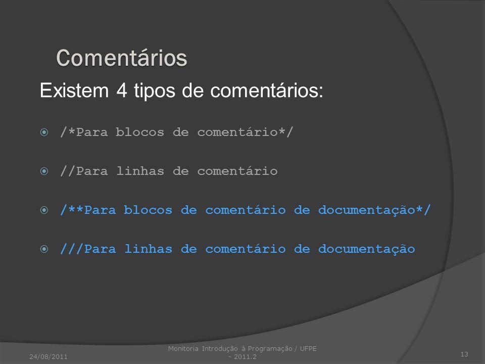 Existem 4 tipos de comentários: /*Para blocos de comentário*/ //Para linhas de comentário /**Para blocos de comentário de documentação*/ ///Para linha