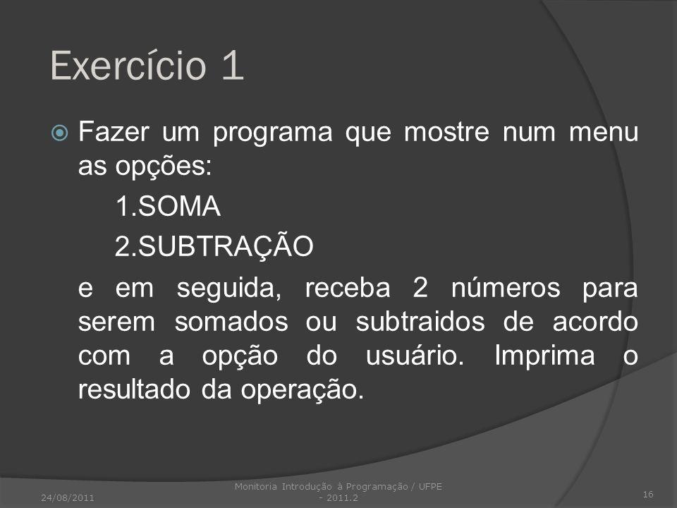 Exercício 1 Fazer um programa que mostre num menu as opções: 1.SOMA 2.SUBTRAÇÃO e em seguida, receba 2 números para serem somados ou subtraidos de aco