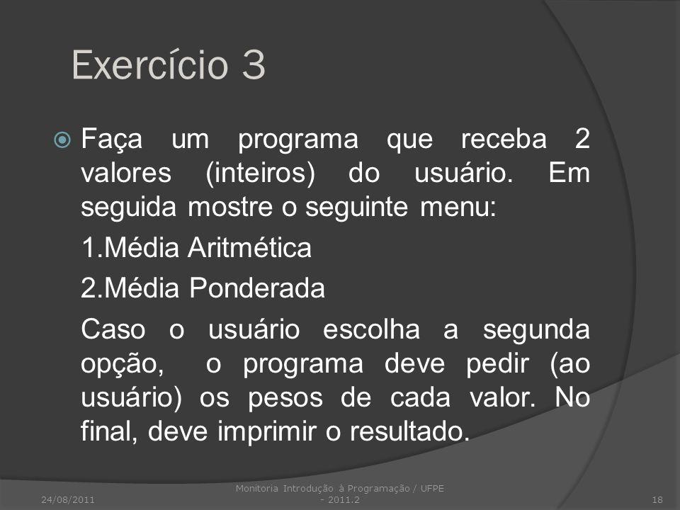 Exercício 3 Faça um programa que receba 2 valores (inteiros) do usuário. Em seguida mostre o seguinte menu: 1.Média Aritmética 2.Média Ponderada Caso