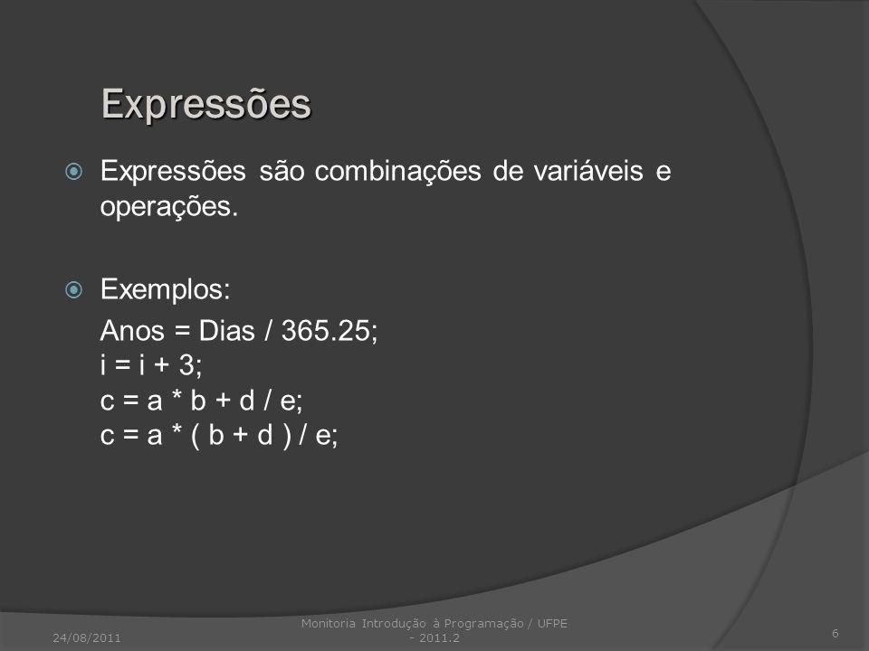 Expressões são combinações de variáveis e operações. Exemplos: Anos = Dias / 365.25; i = i + 3; c = a * b + d / e; c = a * ( b + d ) / e; 6 Expressões