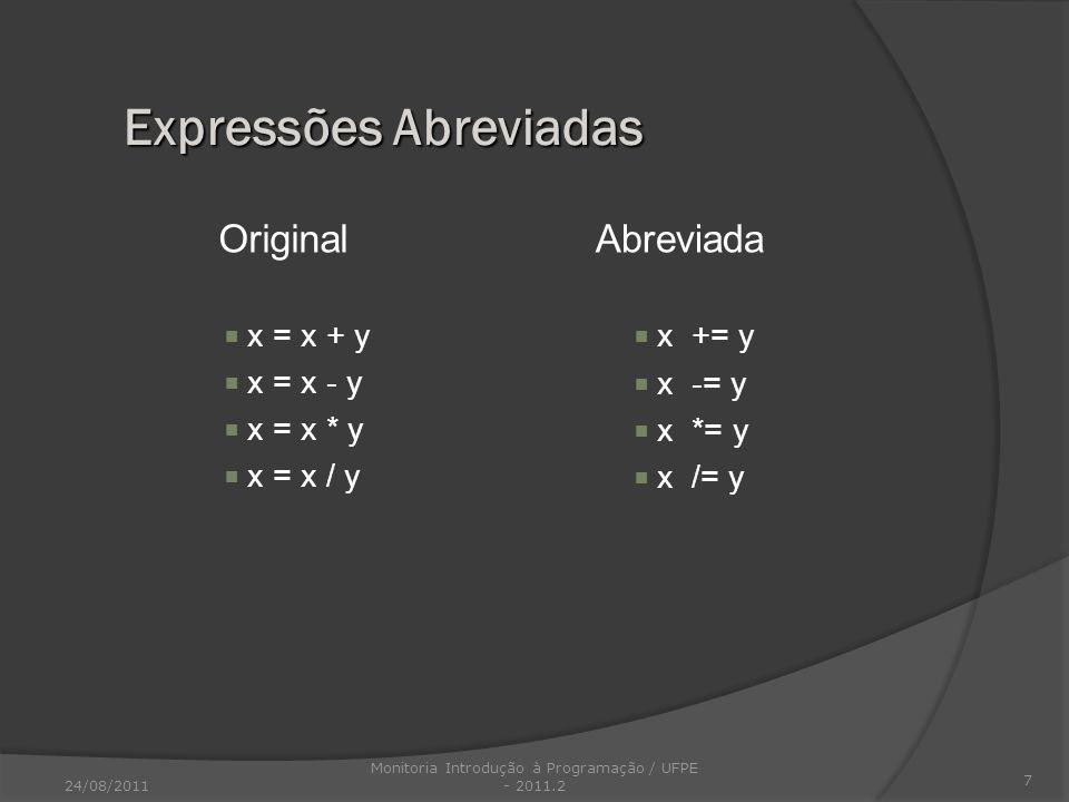 Original x = x + y x = x - y x = x * y x = x / y Abreviada x += y x -= y x *= y x /= y 7 Expressões Abreviadas 24/08/2011 Monitoria Introdução à Progr