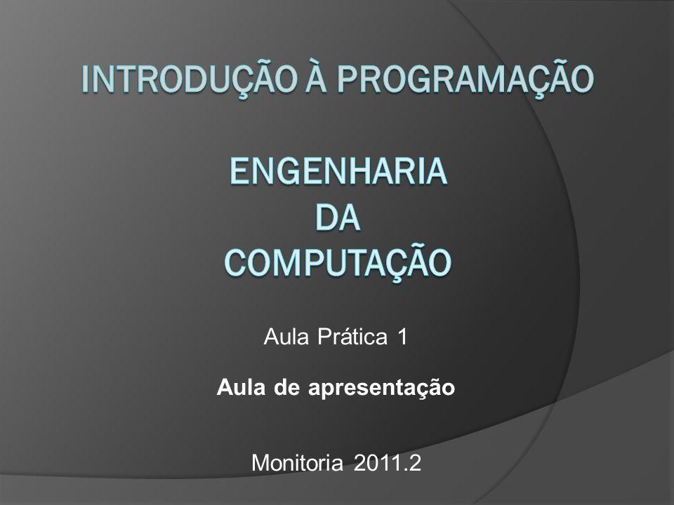 Aula Prática 1 Aula de apresentação Monitoria 2011.2
